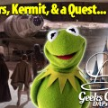 Star Wars, Kermit, & a Quest…  – Geeks Corner – Episode 451