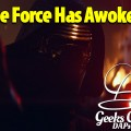 The Force Has Awoken – Geeks Corner – Episode 449