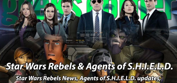 Star Wars Rebels & Agents of S.H.I.E.L.D. - Geeks Corner - Episode 347