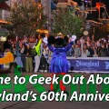 Time to Geek Out About Disneyland's 60th Anniversary! – Geeks Corner – Episode 434
