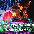It's Disneyland's 60th, Now What!?- Geeks Corner – Episode 435