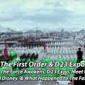 The First Order & D23 Expo – Geeks Corner – Episode 445
