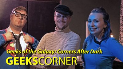 Geeks of the Galaxy: Corners After Dark – GEEKS CORNER – Episode 805