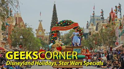 Disneyland Holidays, Star Wars Specials - GEEKS CORNER - Episode 807