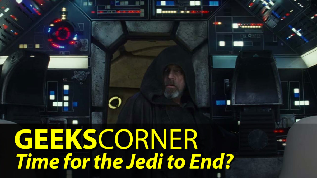 Time for the Jedi to End? - GEEKS CORNER - Episode 812