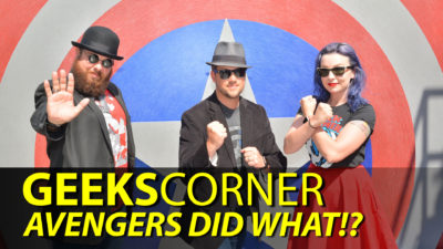 Avengers Did What!? - GEEKS CORNER - Episode 831