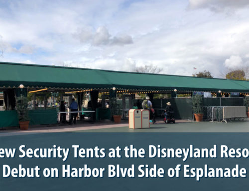 New Security Tents at the Disneyland Resort Debut on Harbor Blvd Side of Esplanade