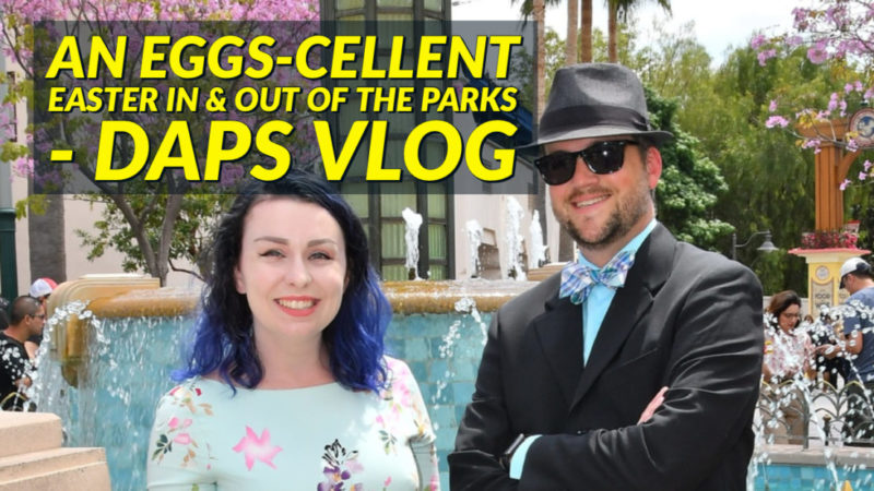 An Eggs-cellent Easter In & Out of the Parks | DAPS Vlog