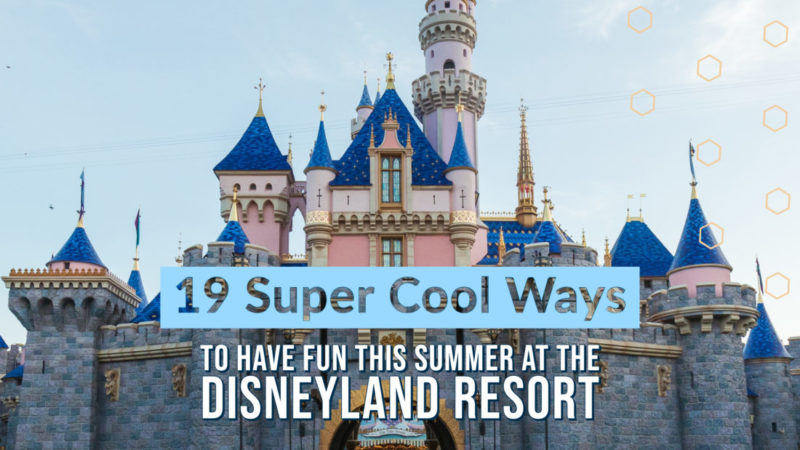 19 Super Cool Ways to Have Fun This Summer at the Disneyland Resort – Including Star Wars: Galaxy's Edge