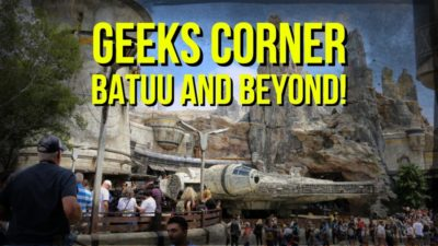 Batuu and Beyond! – GEEKS CORNER – Episode 936 (#454)