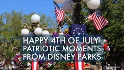 Happy 4th of July! – Patriotic Moments From Disney Parks