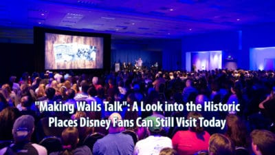 """""""Making Walls Talk"""": A Look into the Historic Places Disney Fans Can Still Visit Today"""