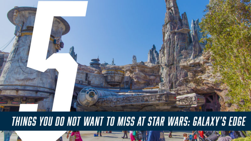 5 Things You Do Not Want to Miss at Star Wars_ Galaxy's Edge