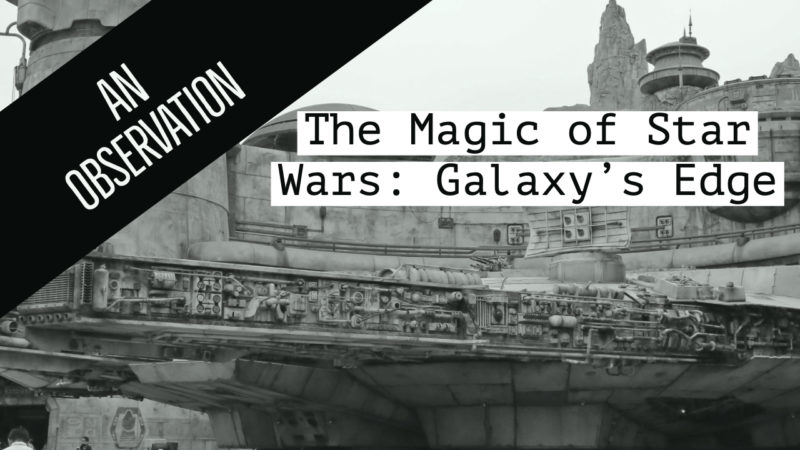 The Magic of Star Wars: Galaxy's Edge - An Observation
