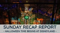 Sunday Recap Report - Halloween Time Begins at Disneyland